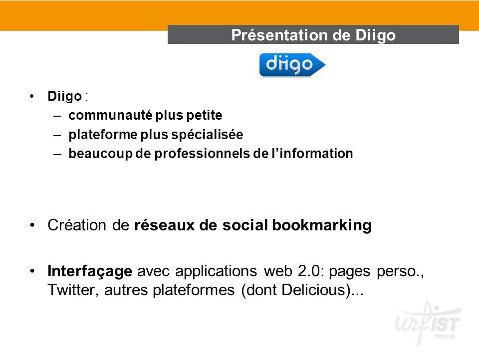 Présentation de Diigo Diigo : –communauté plus petite –plateforme plus spécialisée –beaucoup de professionnels de linformation Création de réseaux de