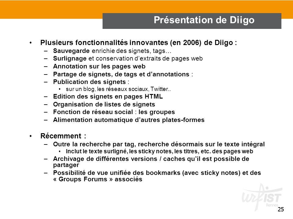 25 Présentation de Diigo Plusieurs fonctionnalités innovantes (en 2006) de Diigo : –Sauvegarde enrichie des signets, tags… –Surlignage et conservation