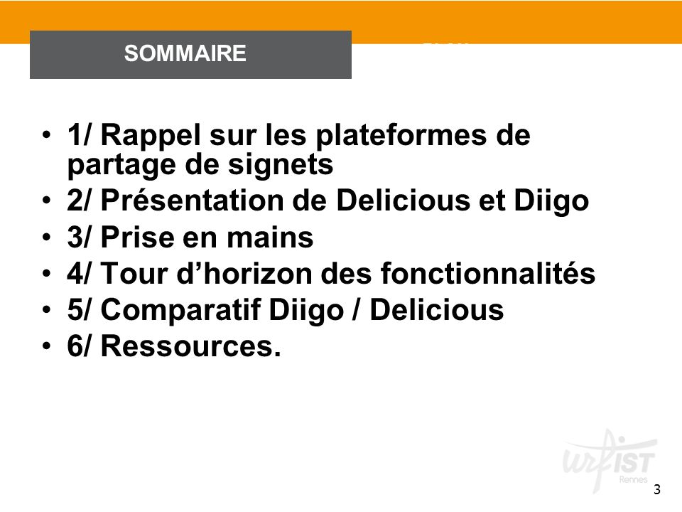 3 PLAN 1/ Rappel sur les plateformes de partage de signets 2/ Présentation de Delicious et Diigo 3/ Prise en mains 4/ Tour dhorizon des fonctionnalité