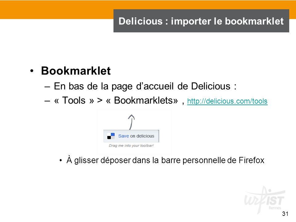 Bookmarklet –En bas de la page daccueil de Delicious : –« Tools » > « Bookmarklets», http://delicious.com/tools http://delicious.com/tools À glisser d