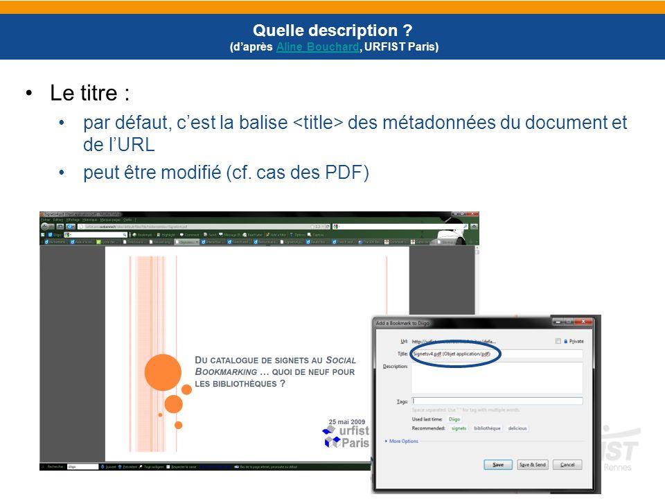 Le titre : par défaut, cest la balise des métadonnées du document et de lURL peut être modifié (cf. cas des PDF) Quelle description ? (daprès Aline Bo