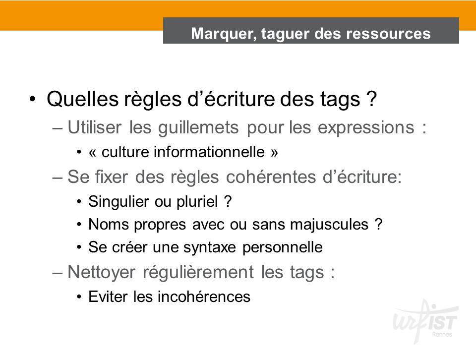 Marquer, taguer des ressources Quelles règles décriture des tags ? –Utiliser les guillemets pour les expressions : « culture informationnelle » –Se fi