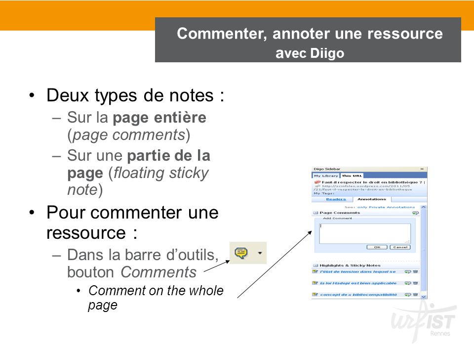 Commenter, annoter une ressource a vec Diigo Deux types de notes : –Sur la page entière (page comments) –Sur une partie de la page (floating sticky no