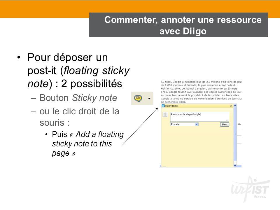 Commenter, annoter une ressource avec Diigo Pour déposer un post-it (floating sticky note) : 2 possibilités –Bouton Sticky note –ou le clic droit de l