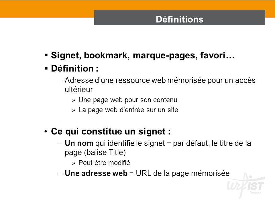 Définitions Signet, bookmark, marque-pages, favori… Définition : –Adresse dune ressource web mémorisée pour un accès ultérieur »Une page web pour son