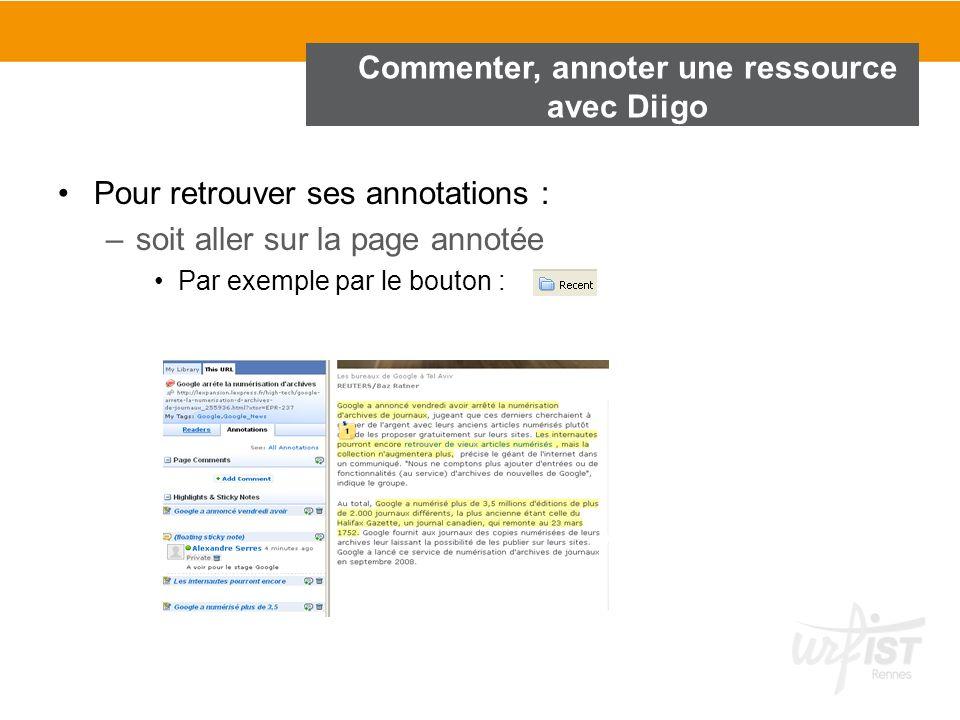 Pour retrouver ses annotations : –soit aller sur la page annotée Par exemple par le bouton : Commenter, annoter une ressource avec Diigo