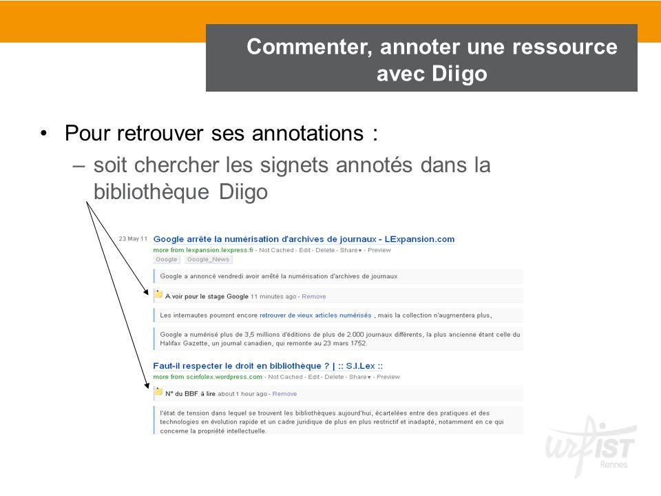Pour retrouver ses annotations : –soit chercher les signets annotés dans la bibliothèque Diigo Commenter, annoter une ressource avec Diigo