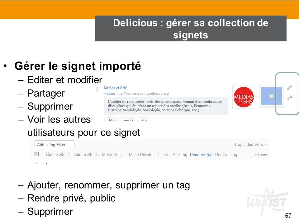Gérer le signet importé –Editer et modifier –Partager –Supprimer –Voir les autres utilisateurs pour ce signet –Ajouter, renommer, supprimer un tag –Re