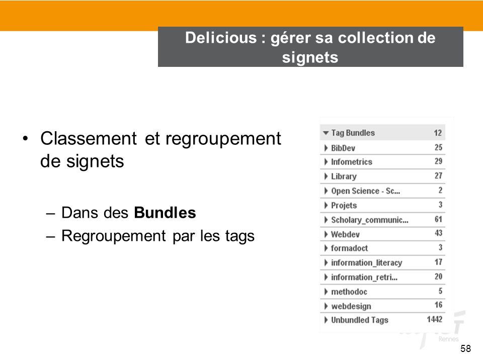 Classement et regroupement de signets –Dans des Bundles –Regroupement par les tags 58 Delicious : gérer sa collection de signets