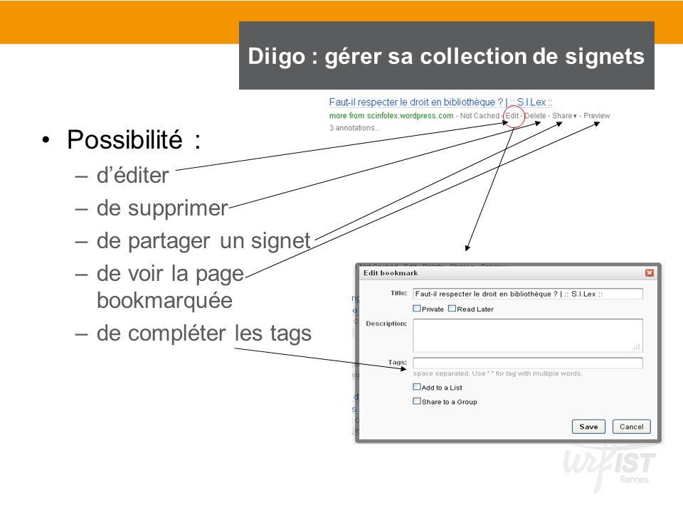 Possibilité : –déditer –de supprimer –de partager un signet –de voir la page bookmarquée –de compléter les tags Diigo : gérer sa collection de signets