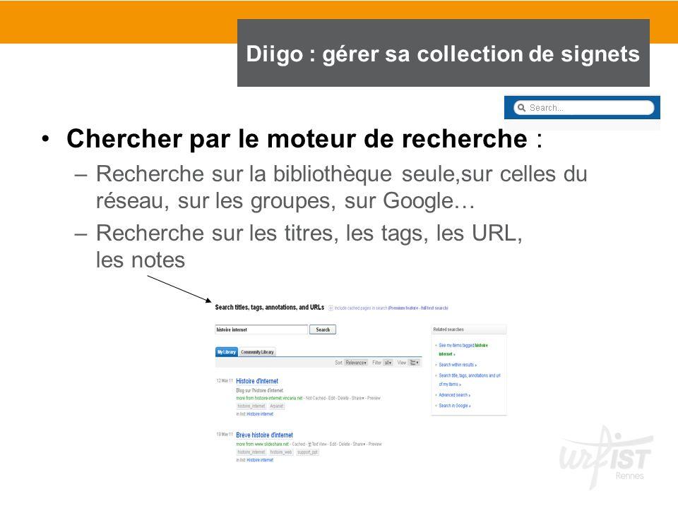 Chercher par le moteur de recherche : –Recherche sur la bibliothèque seule,sur celles du réseau, sur les groupes, sur Google… –Recherche sur les titre