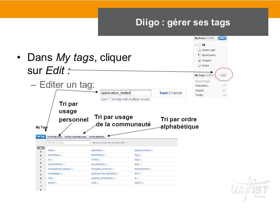 Dans My tags, cliquer sur Edit : –Editer un tag: Tri par usage de la communauté Tri par usage personnel Tri par ordre alphabétique Diigo : gérer ses t