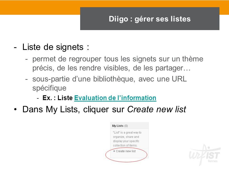 Gérer les listes sur Diigo -Liste de signets : -permet de regrouper tous les signets sur un thème précis, de les rendre visibles, de les partager… -so