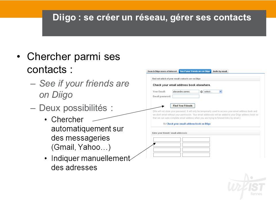 Diigo : se créer un réseau, gérer ses contacts Chercher parmi ses contacts : –See if your friends are on Diigo –Deux possibilités : Chercher automatiq