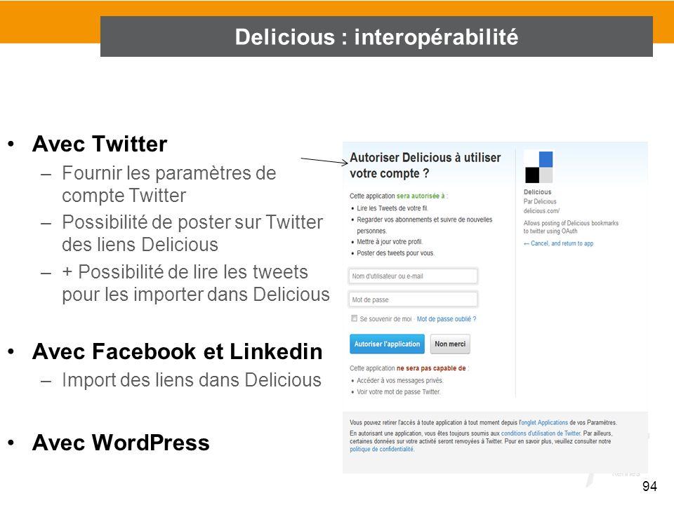 Avec Twitter –Fournir les paramètres de compte Twitter –Possibilité de poster sur Twitter des liens Delicious –+ Possibilité de lire les tweets pour l