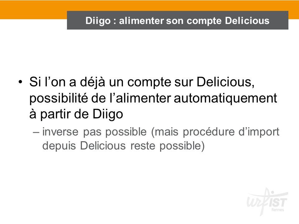 Si lon a déjà un compte sur Delicious, possibilité de lalimenter automatiquement à partir de Diigo –inverse pas possible (mais procédure dimport depui