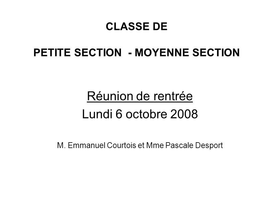CLASSE DE PETITE SECTION - MOYENNE SECTION Réunion de rentrée Lundi 6 octobre 2008 M. Emmanuel Courtois et Mme Pascale Desport