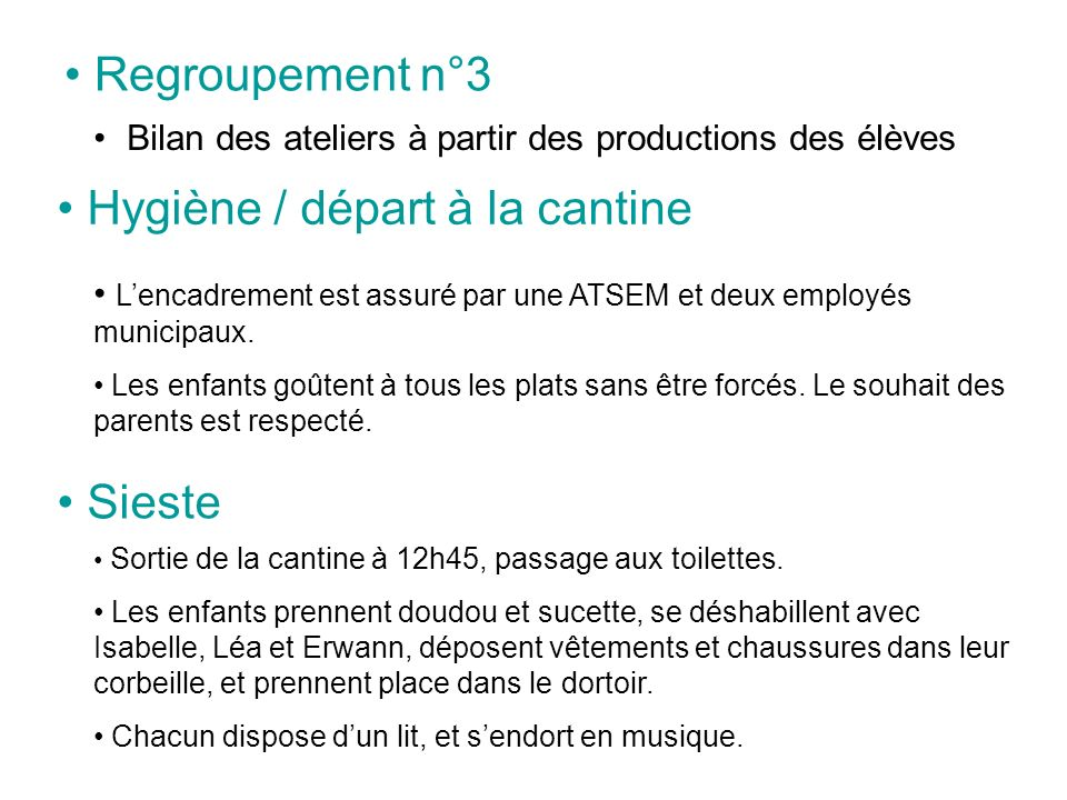 Regroupement n°3 Bilan des ateliers à partir des productions des élèves Hygiène / départ à la cantine Lencadrement est assuré par une ATSEM et deux em