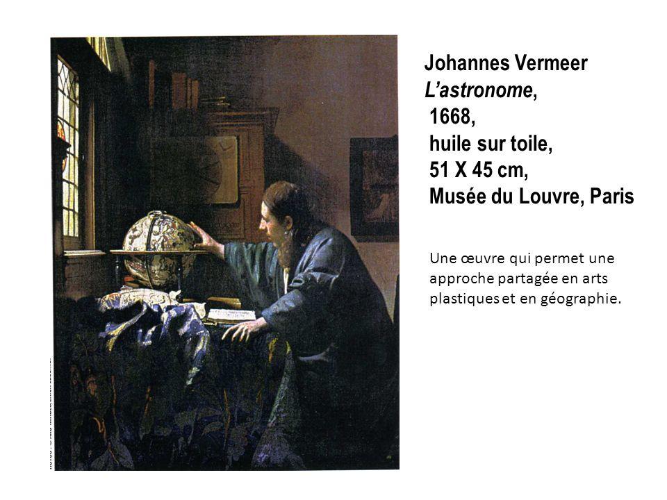 Johannes Vermeer Lastronome, 1668, huile sur toile, 51 X 45 cm, Musée du Louvre, Paris Une œuvre qui permet une approche partagée en arts plastiques e