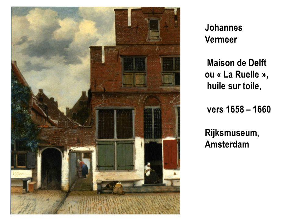 Johannes Vermeer Maison de Delft ou « La Ruelle », huile sur toile, vers 1658 – 1660 Rijksmuseum, Amsterdam