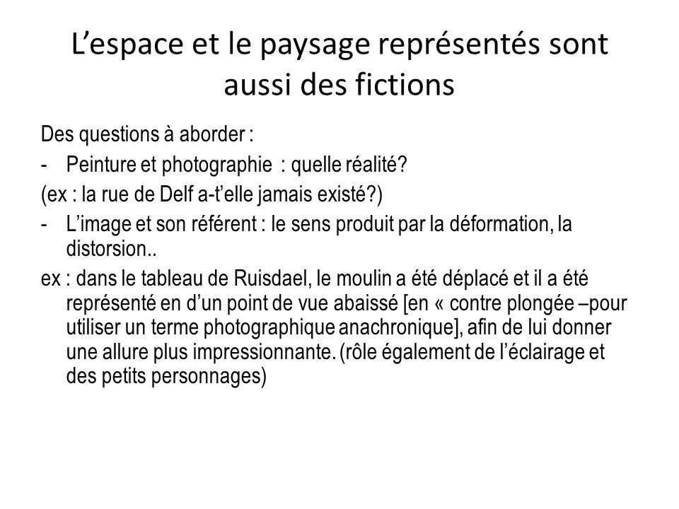 Lespace et le paysage représentés sont aussi des fictions Des questions à aborder : -Peinture et photographie : quelle réalité? (ex : la rue de Delf a