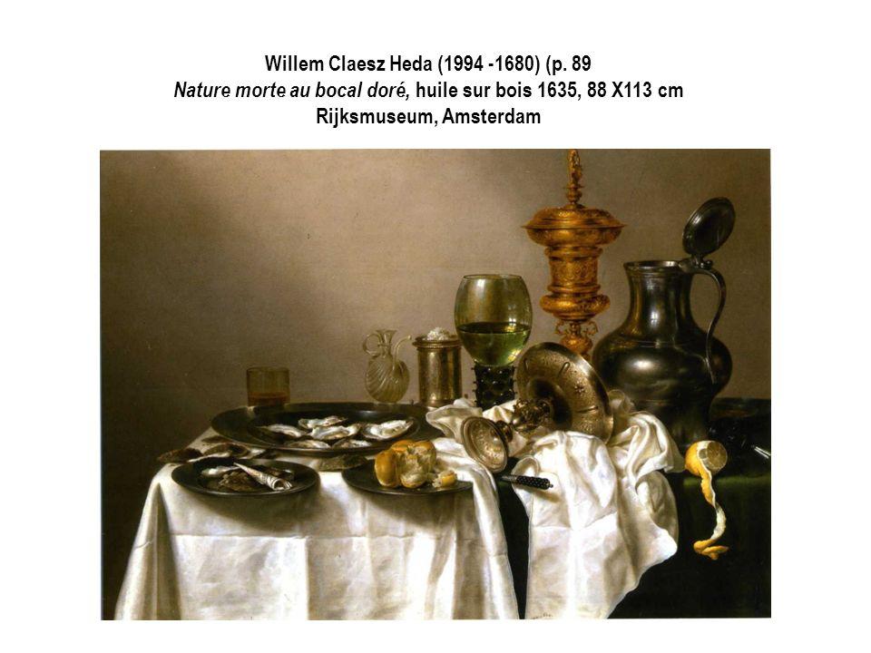 Willem Claesz Heda (1994 -1680) (p. 89 Nature morte au bocal doré, huile sur bois 1635, 88 X113 cm Rijksmuseum, Amsterdam
