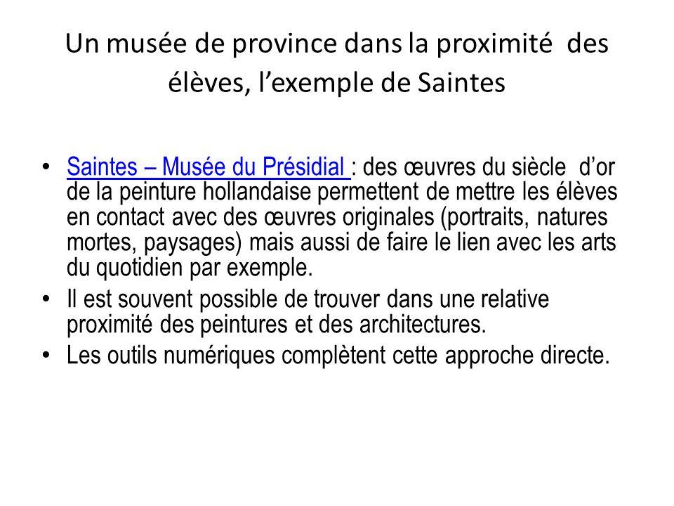 Un musée de province dans la proximité des élèves, lexemple de Saintes Saintes – Musée du Présidial : des œuvres du siècle dor de la peinture hollanda