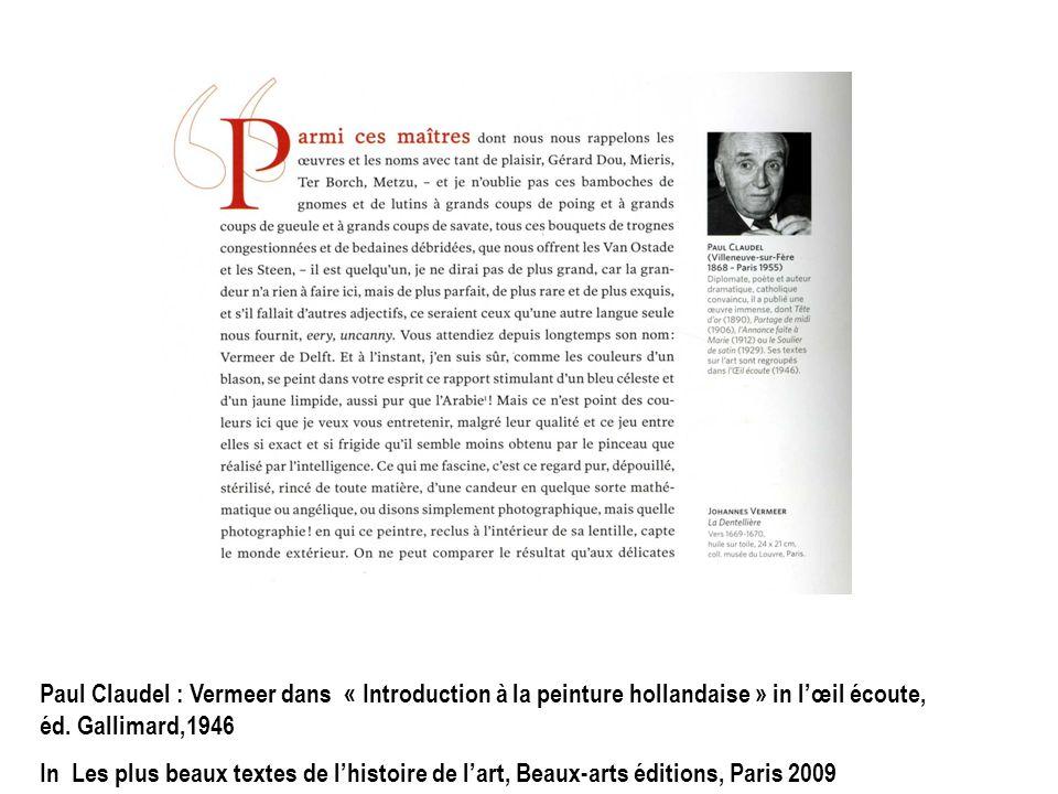 Paul Claudel : Vermeer dans « Introduction à la peinture hollandaise » in lœil écoute, éd. Gallimard,1946 In Les plus beaux textes de lhistoire de lar
