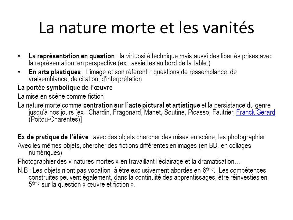 La nature morte et les vanités La représentation en question : la virtuosité technique mais aussi des libertés prises avec la représentation en perspe