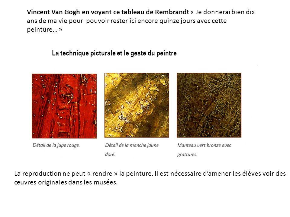 La reproduction ne peut « rendre » la peinture. Il est nécessaire damener les élèves voir des œuvres originales dans les musées. Vincent Van Gogh en v