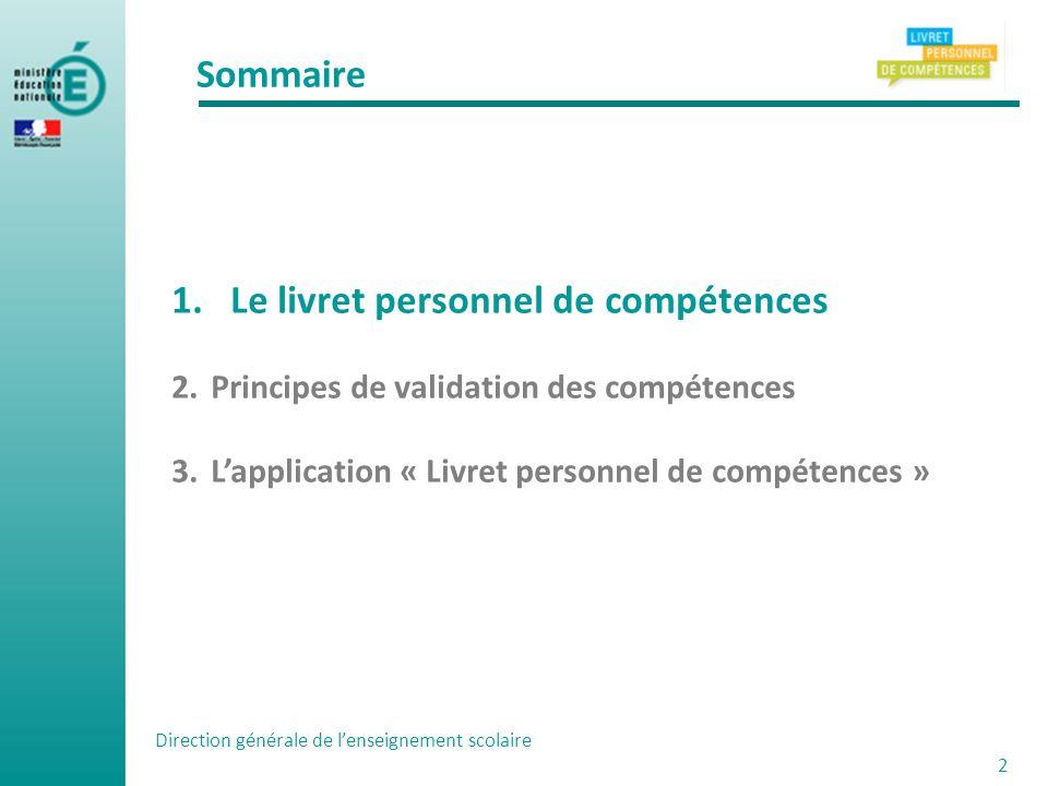 Sommaire 1.Le livret personnel de compétences 2.Principes de validation des compétences 3.Lapplication « Livret personnel de compétences » Direction g