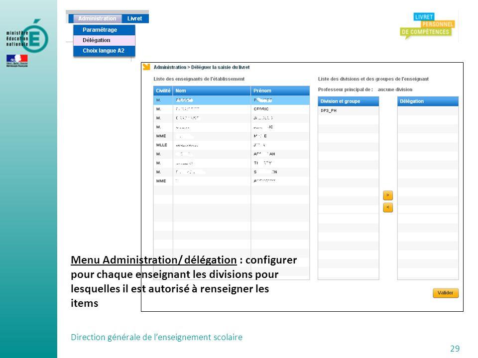 Direction générale de lenseignement scolaire 29 Menu Administration/ délégation : configurer pour chaque enseignant les divisions pour lesquelles il e