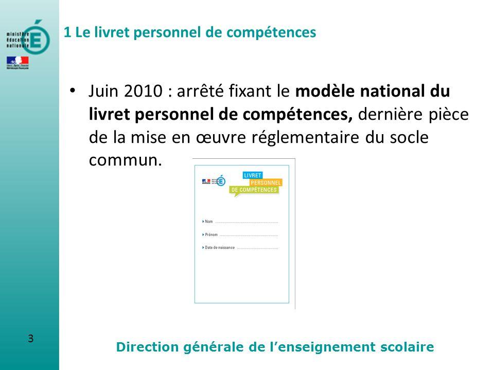 3 Direction générale de lenseignement scolaire Juin 2010 : arrêté fixant le modèle national du livret personnel de compétences, dernière pièce de la m
