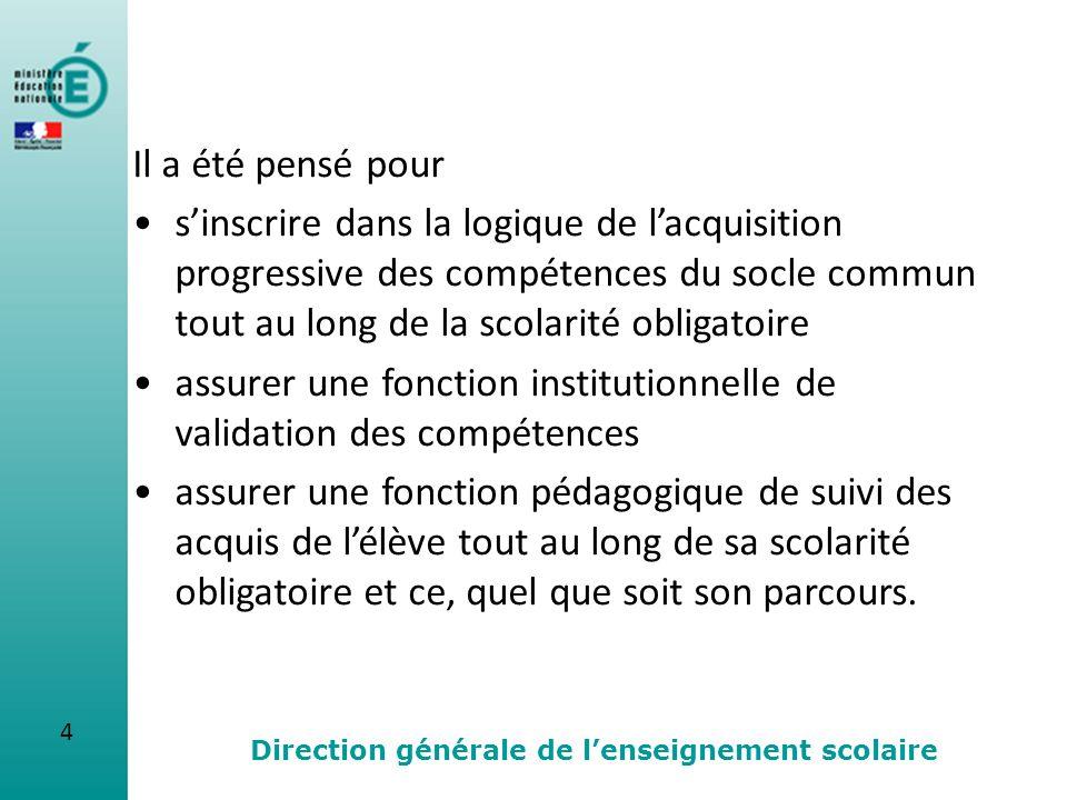 4 Direction générale de lenseignement scolaire Il a été pensé pour sinscrire dans la logique de lacquisition progressive des compétences du socle comm