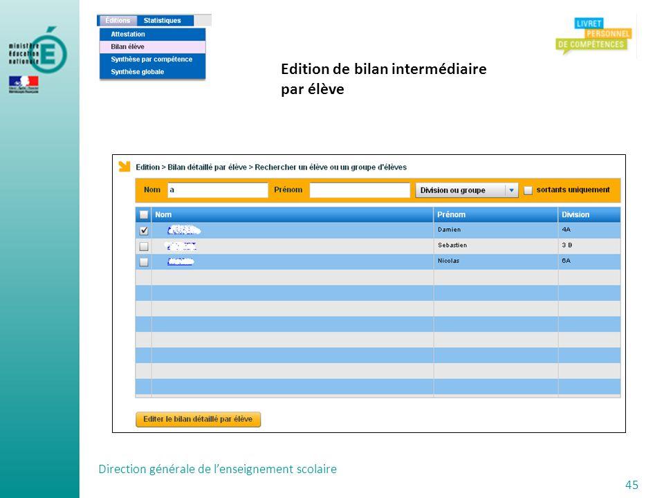 Direction générale de lenseignement scolaire 45 Edition de bilan intermédiaire par élève