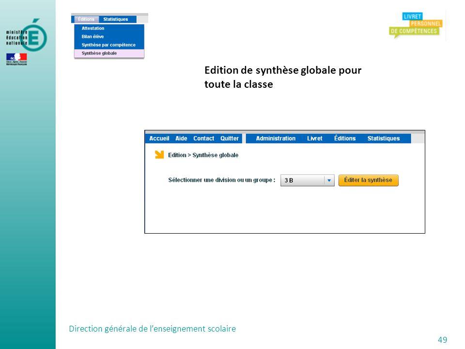 Direction générale de lenseignement scolaire 49 Edition de synthèse globale pour toute la classe