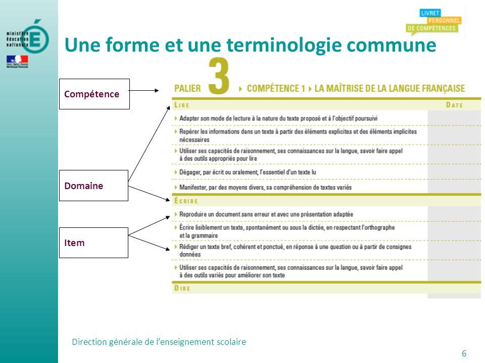 Une forme et une terminologie commune Domaine Item Compétence Direction générale de lenseignement scolaire 6