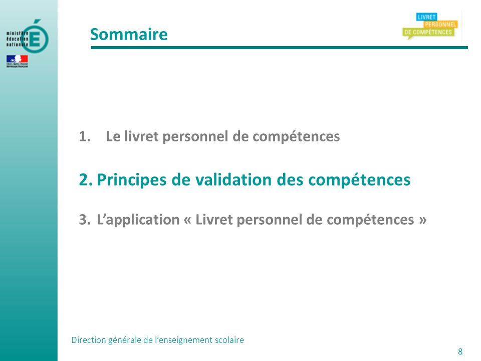 Direction générale de lenseignement scolaire 9 La compétence est le seul niveau de validation.