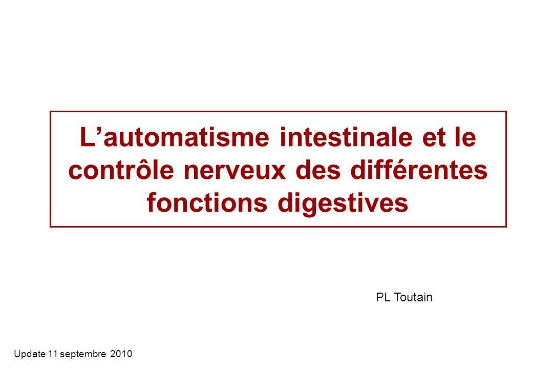 Lautomatisme intestinale et le contrôle nerveux des différentes fonctions digestives Update 11 septembre 2010 PL Toutain