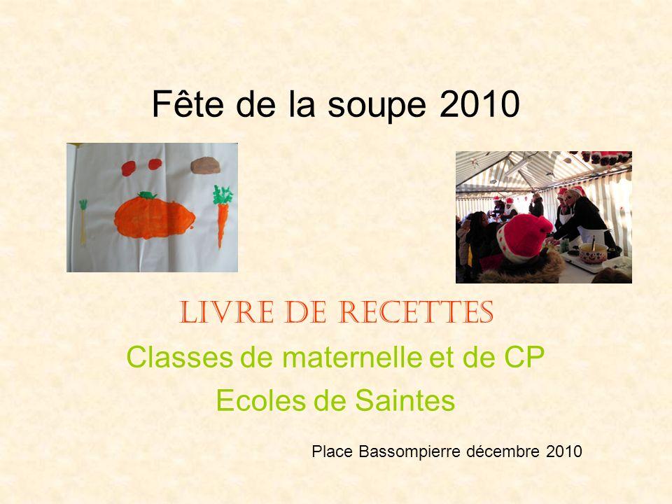Fête de la soupe 2010 Livre de recettes Classes de maternelle et de CP Ecoles de Saintes Place Bassompierre décembre 2010