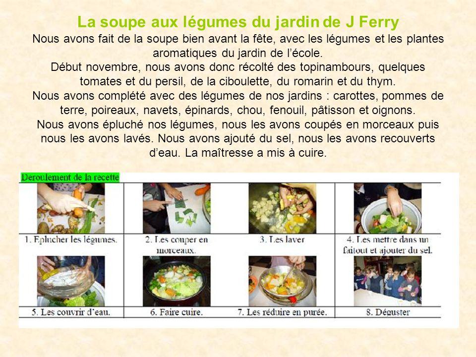 La soupe aux légumes du jardin de J Ferry Nous avons fait de la soupe bien avant la fête, avec les légumes et les plantes aromatiques du jardin de léc