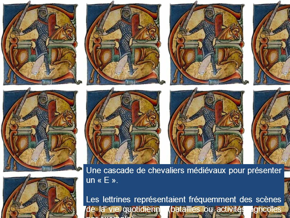 Une cascade de chevaliers médiévaux pour présenter un « E ». Les lettrines représentaient fréquemment des scènes de la vie quotidienne (batailles ou a