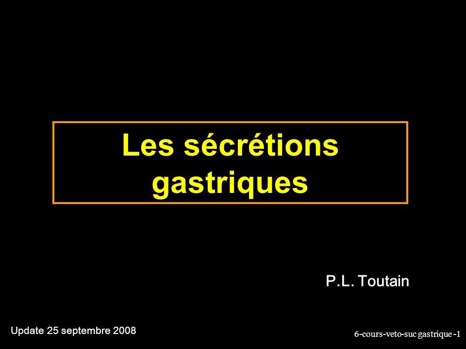 6-cours-veto-suc gastrique -1 Les sécrétions gastriques Update 25 septembre 2008 P.L. Toutain