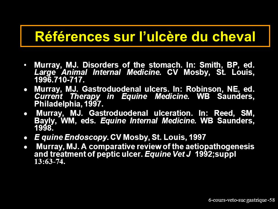 6-cours-veto-suc gastrique -58 Références sur lulcère du cheval Murray, MJ. Disorders of the stomach. In: Smith, BP, ed. Large Animal Internal Medicin