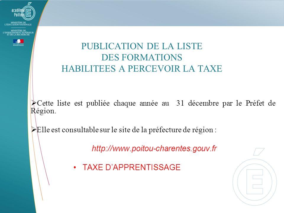 PUBLICATION DE LA LISTE DES FORMATIONS HABILITEES A PERCEVOIR LA TAXE Cette liste est publiée chaque année au 31 décembre par le Préfet de Région. Ell