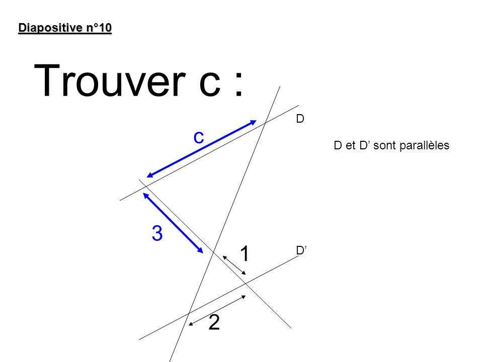 Trouver c : Diapositive n°10 3 1 D D D et D sont parallèles c 2