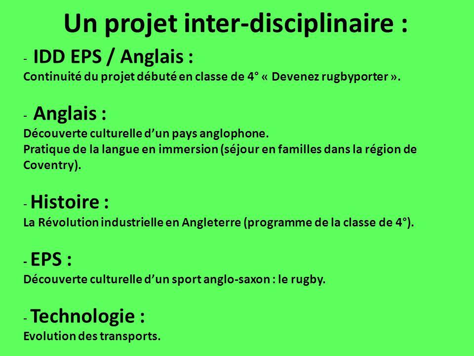 Un projet inter-disciplinaire : - IDD EPS / Anglais : Continuité du projet débuté en classe de 4° « Devenez rugbyporter ». - Anglais : Découverte cult