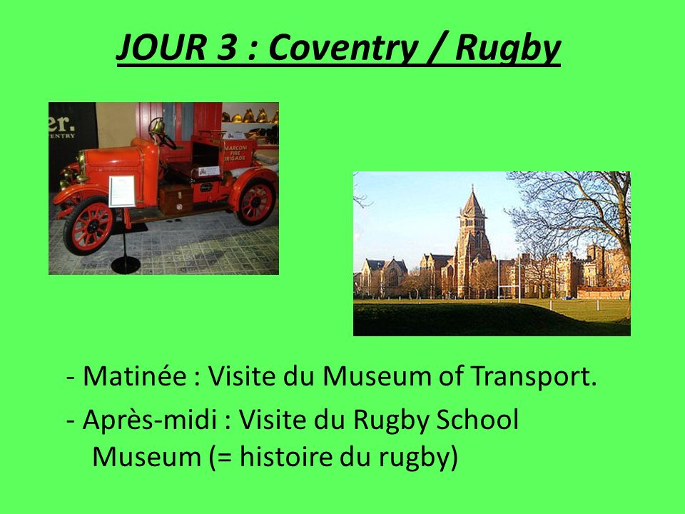 JOUR 3 : Coventry / Rugby - Matinée : Visite du Museum of Transport.