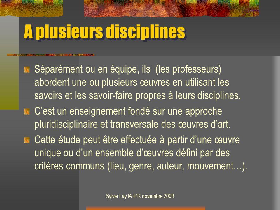 Sylvie Lay IA-IPR novembre 2009 A plusieurs disciplines Séparément ou en équipe, ils (les professeurs) abordent une ou plusieurs œuvres en utilisant les savoirs et les savoir-faire propres à leurs disciplines.
