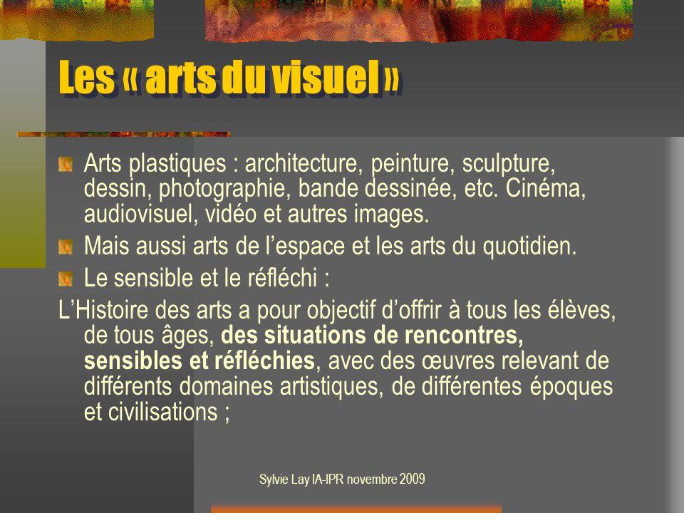 Sylvie Lay IA-IPR novembre 2009 Lélève Centrer les choix pédagogiques et les choix « dobjet » sur « les œuvres dart de lhumanité » Les partenariats et les œuvres de proximité viennent en complément et en renfort.